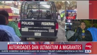 Tijuana Autoridades Dan Ultimátum A Migrantes