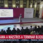 López Obrador pide a maestros terminar bloqueos en Michoacán