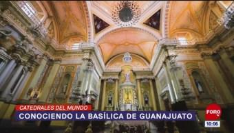 Catedrales del Mundo: Conociendo la basílica de Guanajuato