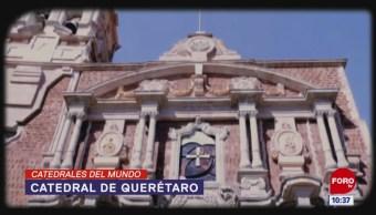 Catedrales del Mundo: Catedral de Querétaro