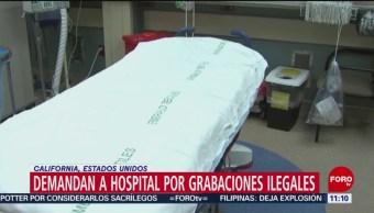 Demandan a hospital por grabaciones ilegales en California, EU