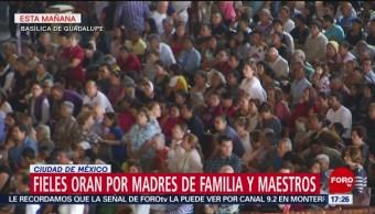 FOTO: Fieles oran por madres de familia y maestros en Basílica de Guadalupe, 12 MAYO 2019
