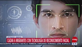 Cazan a migrantes con tecnología de reconocimiento facial