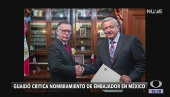 FOTO: Guaidó Critica Nombramiento Embajador Venezuela México