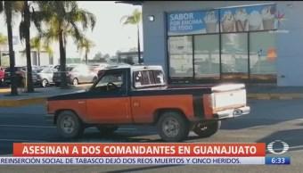 Asesinan a dos comandantes en Guanajuato