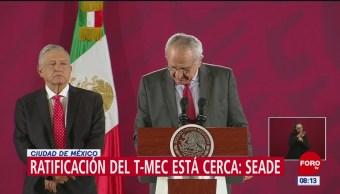Ratificación del T-MEC está cerca, dice Jesús Seade