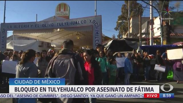 vecinos realizan bloqueo en tulyehualco por feminicidio de fatima