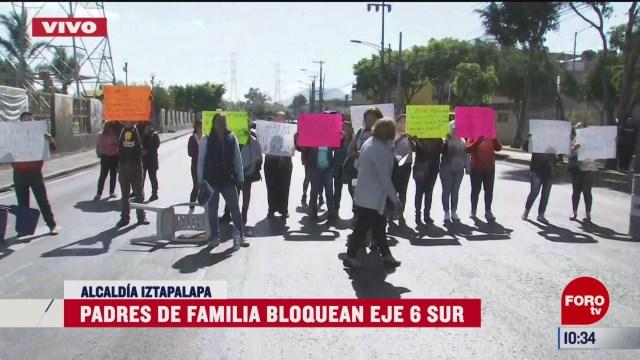 padres de familia bloquean eje 6 sur en iztapalapa