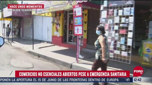 comercios no esenciales abiertos pese a emergencia sanitaria en tlahuac