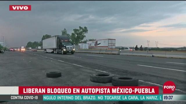 retiran bloqueo en la autopista mexico puebla
