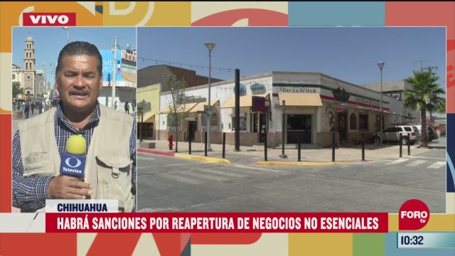 habra sanciones por reapertura de negocios no esenciales en chihuahua