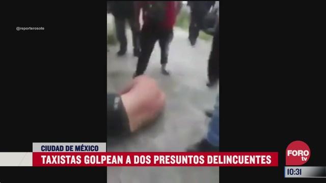taxistas golpean a presuntos delincuentes en la ciudad de mexico