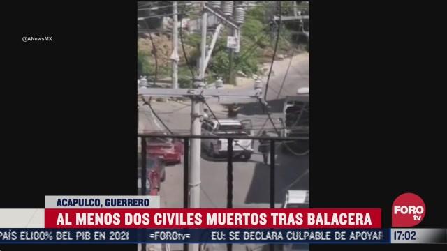 al menos dos civiles muertos en acapulco tras balacera