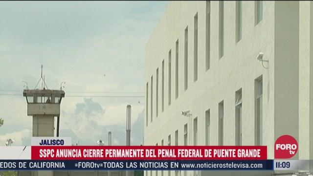 anuncian cierre permanente del penal federal de puente grande en jalisco