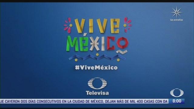 vive mexico nueva campana de televisa para destacar lo mejor del pais