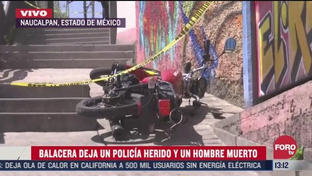 balacera deja un policia herido y un hombre muerto en naucalpan edomex