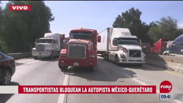 transportistas bloquean autopista mexico queretaro