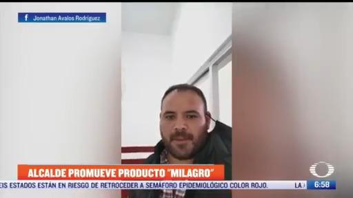 alcalde de francisco i madero coahuila sugiere producto milagro para pacientes con covid