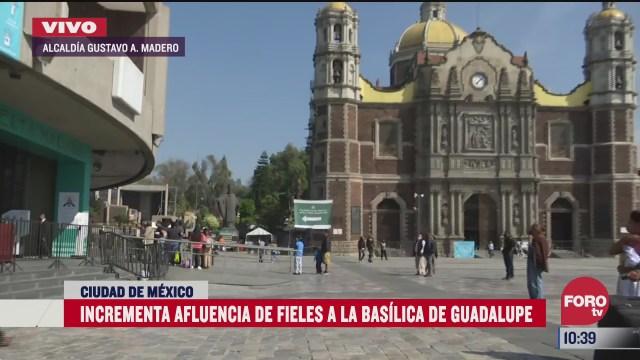 incrementa afluencia de fieles a la basilica de guadalupe