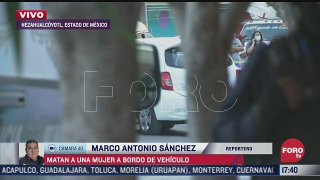 asesinan a mujer a bordo de vehiculo en nezahualcoyotl estado de mexico
