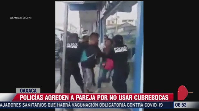 destituyen a policias por abuso contra pareja que no traia cubrebocas en oaxaca