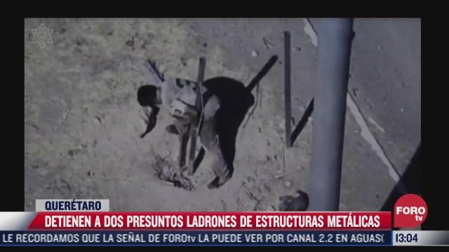 detienen a dos sujetos por robar estructuras metalicas en queretaro