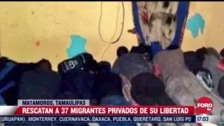 rescatan a 37 migrantes privados de su libertad en tamaulipas