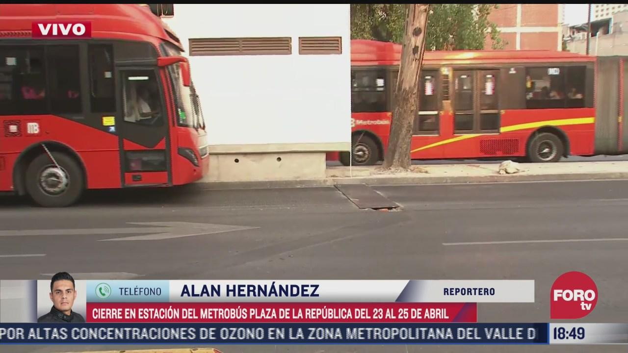 cerrara estacion del metrobus plaza de la republica por trabajos de mantenimiento