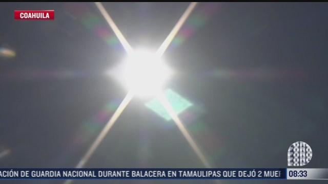 coahuila registra temperaturas superiores a 40 grados centigrados a la sombra
