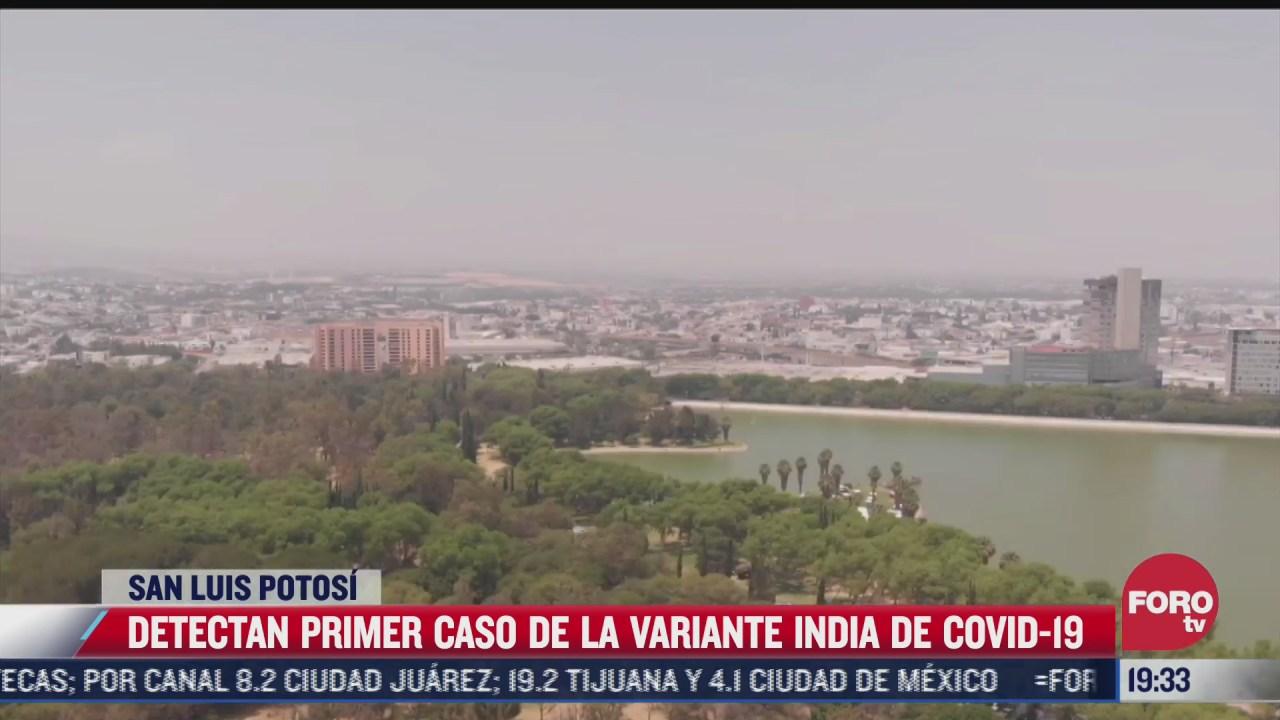 detectan en san luis potosi primer caso de variante india de covid