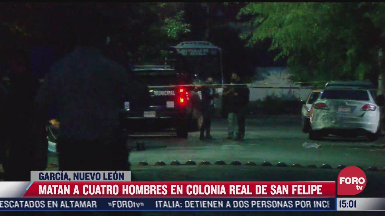 matan a 4 hombres en colonia real de san felipe garcia nuevo leon