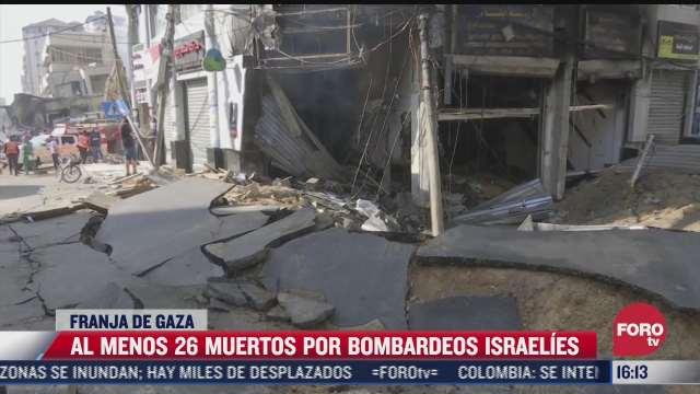 nuevos bombardeos de israel a gaza dejan 26 muertos
