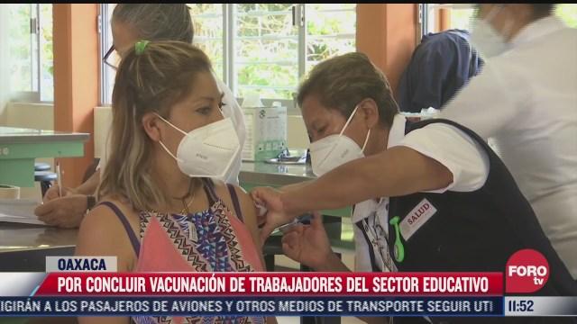 por concluir vacunacion de trabajadores del sector educativo en oaxaca