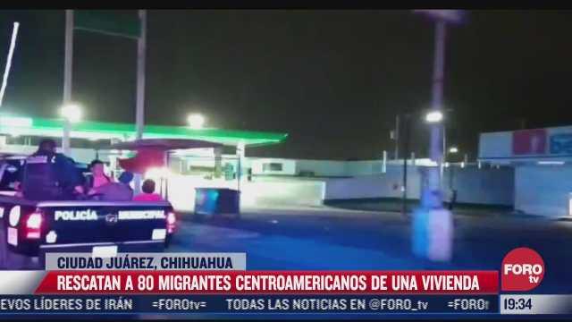 rescatan a 80 migrantes privados de la libertad desde hace dos meses en ciudad juarez