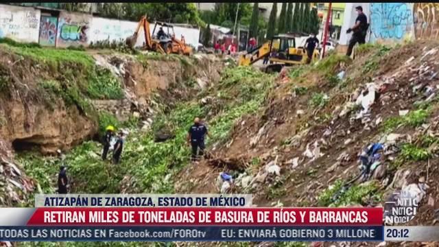 retiran miles de toneladas de basura en rios y barrancos de atizapan