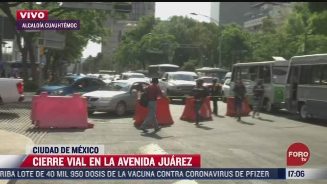 se registra cierre vial en avenida juarez en cdmx