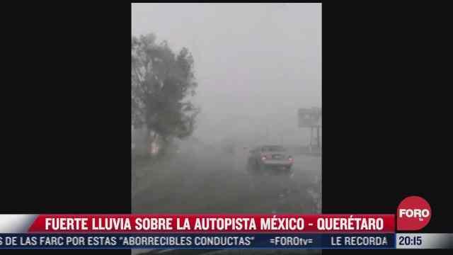se registra lluvia sobre la autopista mexico queretaro