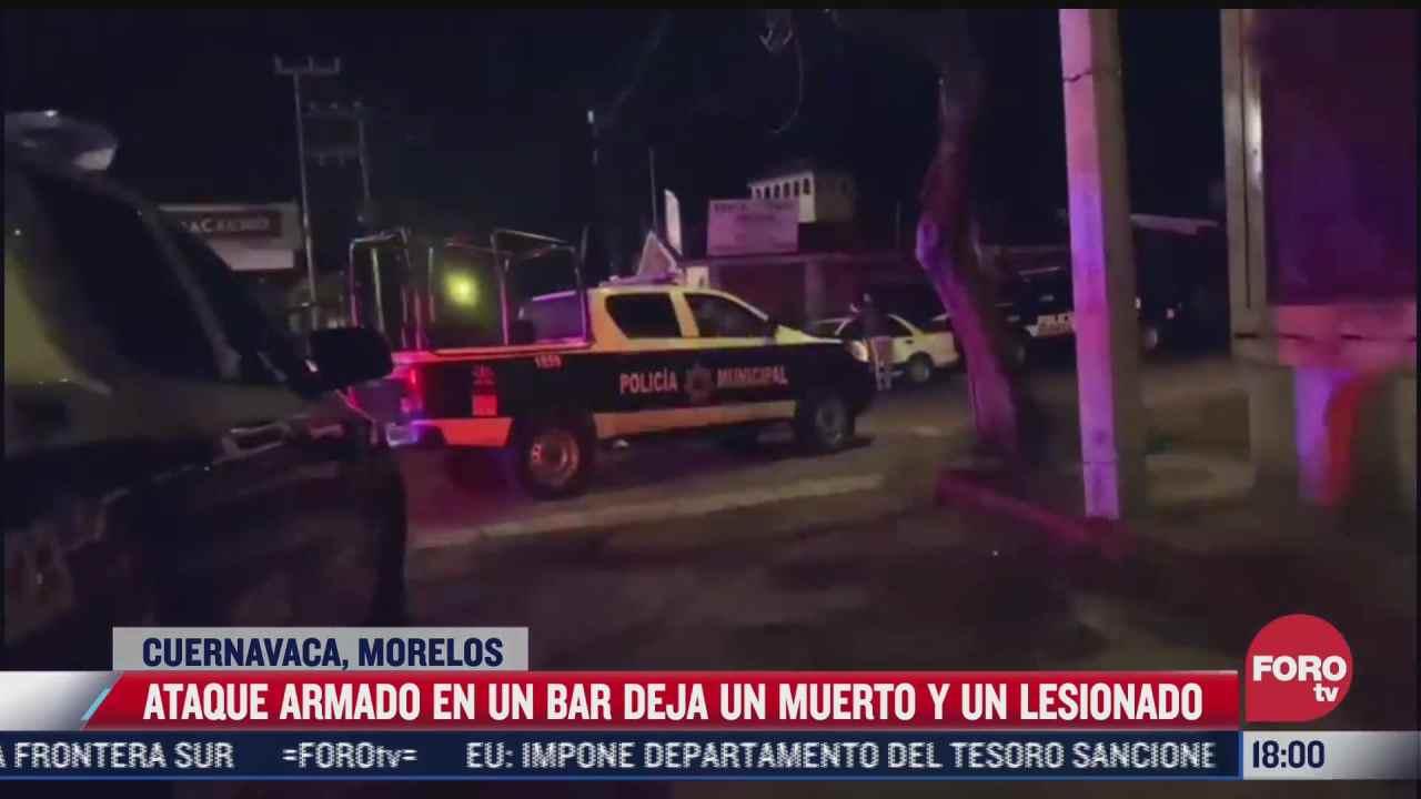 ataque a bar deja un muerto y un lesionado en cuernavaca