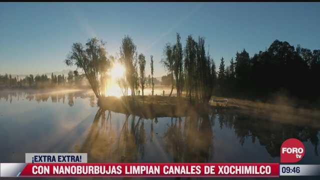 extra extra limpian canales de xochimilco con nano burbujas
