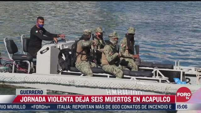 jornada violenta deja al menos seis muertos en acapulco