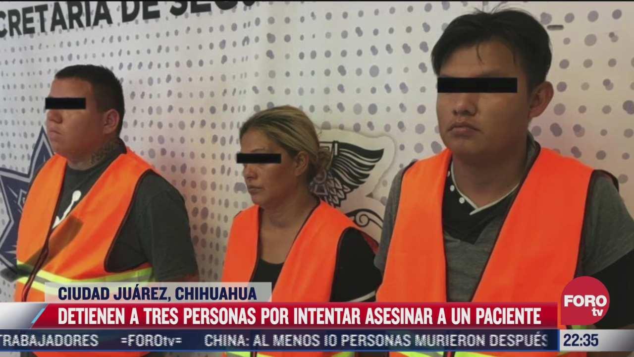 caen 3 por intentar asesinar a paciente en ciudad juarez