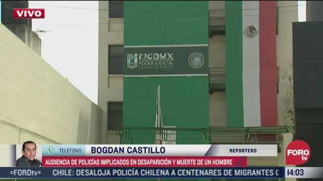 se lleva a cabo la audiencia a policias implicados en muerte de hombre en chapultepec