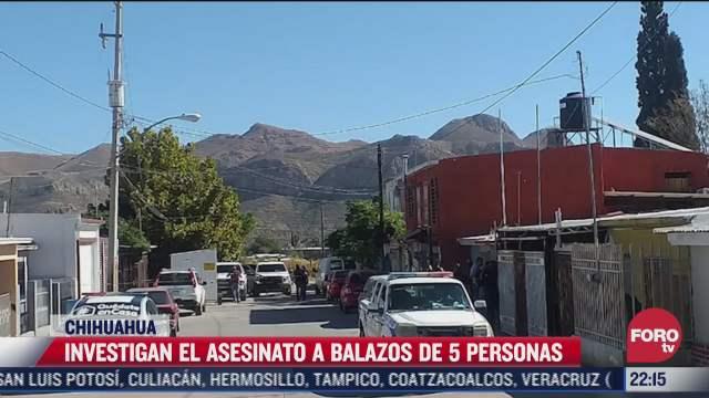 investigan asesinato a balazos de 5 personas en chihuahua