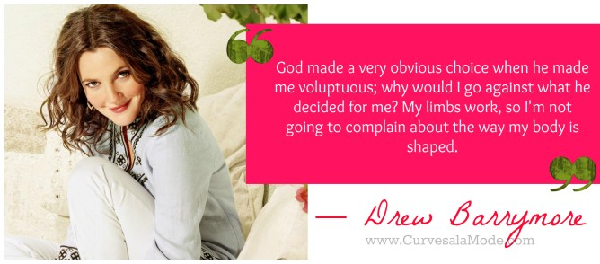 QUOTES THAT WILL INSPIRE YOU TO LOVE YOUR BODY/ CURVES A LA MODE : DREW BARRYMORE
