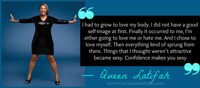 QUOTES THAT WILL INSPIRE YOU TO LOVE YOUR BODY/ CURVES A LA MODE : QUEEN LATIFAH