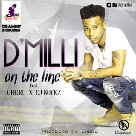 D'Milli ft. Uhuru X DJ Buckz - On The Line