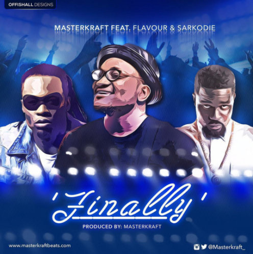 Masterkraft – Finally ft. Flavour X Sarkodie
