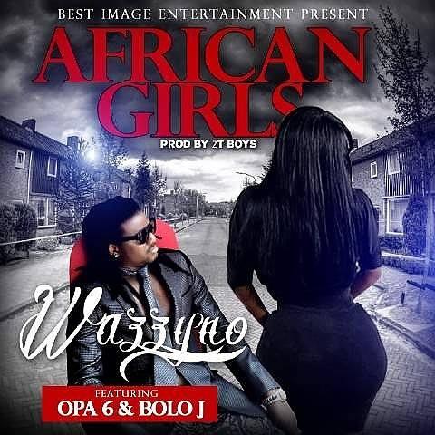 Wazzyno ft. Opa 6 x Bolo J - African Girls