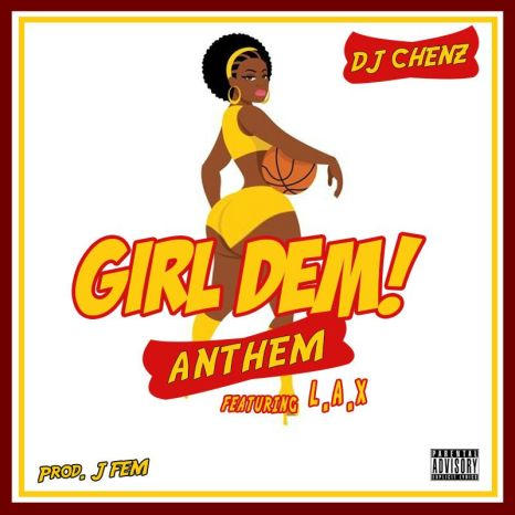 DJ Chenz ft. L.A.X - Girl Dem Anthem (Prod. By J Fem)