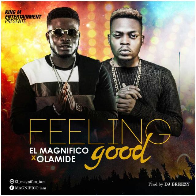 VIDEO: EL Magnifico ft. Olamide – Feeling Good